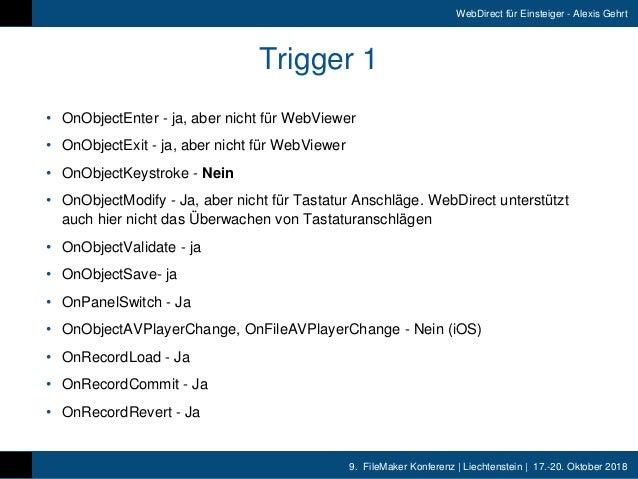 9. FileMaker Konferenz   Liechtenstein   17.-20. Oktober 2018 WebDirect für Einsteiger - Alexis Gehrt Trigger 1 • OnObjec...