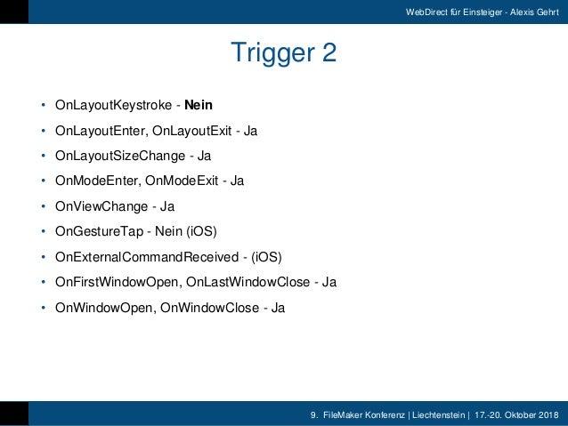 9. FileMaker Konferenz   Liechtenstein   17.-20. Oktober 2018 WebDirect für Einsteiger - Alexis Gehrt Trigger 2 • OnLayou...