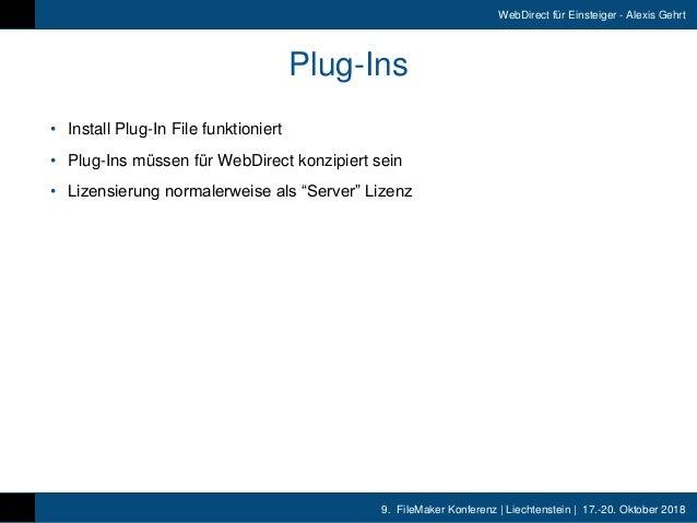 9. FileMaker Konferenz   Liechtenstein   17.-20. Oktober 2018 WebDirect für Einsteiger - Alexis Gehrt Plug-Ins • Install ...