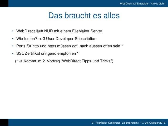 9. FileMaker Konferenz   Liechtenstein   17.-20. Oktober 2018 WebDirect für Einsteiger - Alexis Gehrt Das braucht es alle...