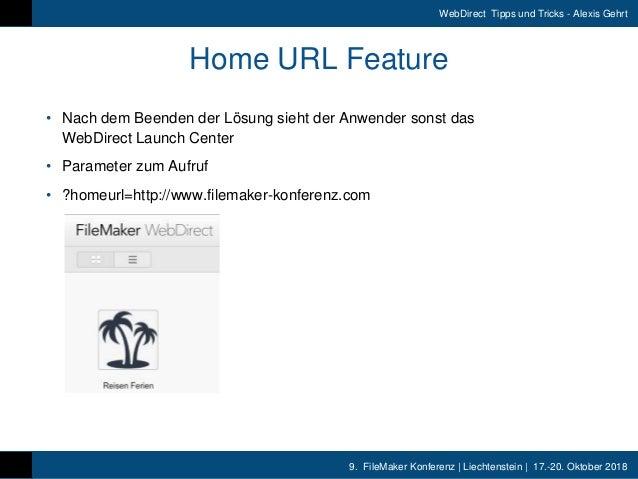 9. FileMaker Konferenz | Liechtenstein | 17.-20. Oktober 2018 WebDirect Tipps und Tricks - Alexis Gehrt Home URL Feature •...