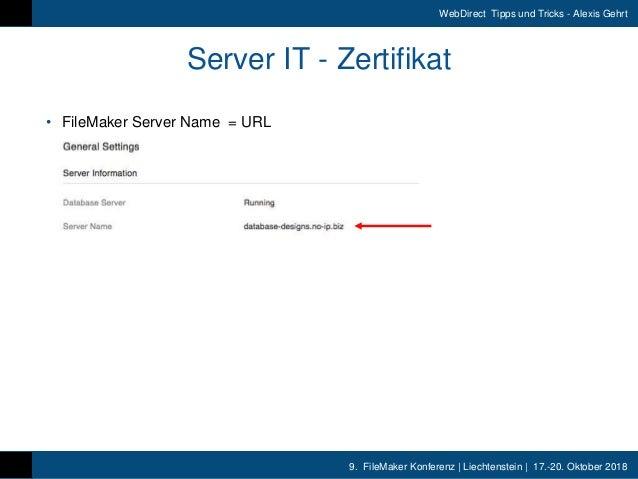 9. FileMaker Konferenz | Liechtenstein | 17.-20. Oktober 2018 WebDirect Tipps und Tricks - Alexis Gehrt • FileMaker Server...