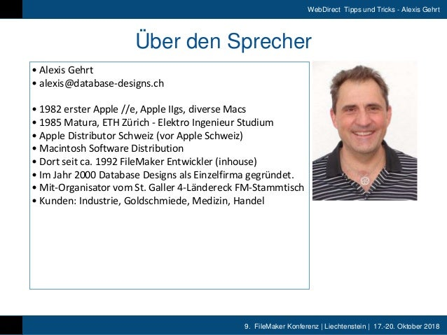 9. FileMaker Konferenz | Liechtenstein | 17.-20. Oktober 2018 WebDirect Tipps und Tricks - Alexis Gehrt Über den Sprecher ...