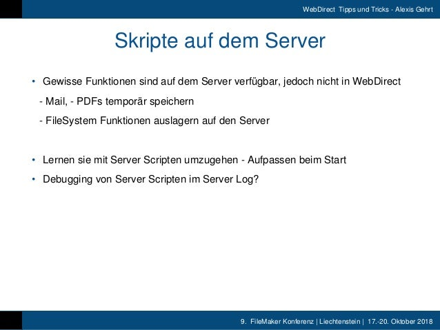 9. FileMaker Konferenz | Liechtenstein | 17.-20. Oktober 2018 WebDirect Tipps und Tricks - Alexis Gehrt Skripte auf dem Se...
