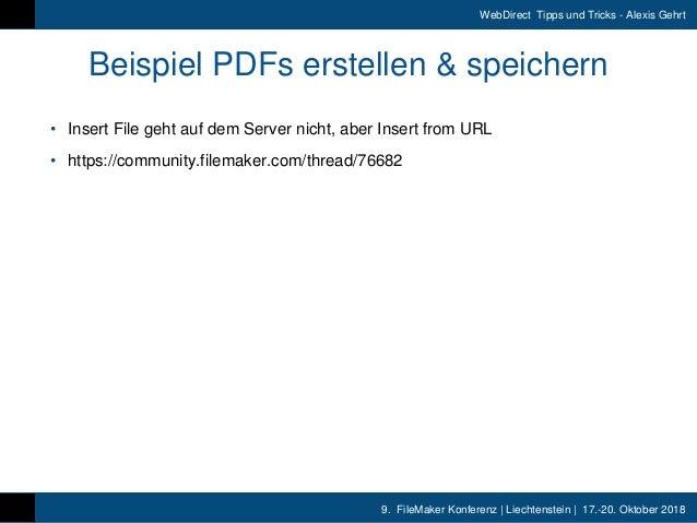 9. FileMaker Konferenz | Liechtenstein | 17.-20. Oktober 2018 WebDirect Tipps und Tricks - Alexis Gehrt Beispiel PDFs erst...