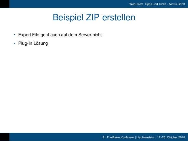 9. FileMaker Konferenz | Liechtenstein | 17.-20. Oktober 2018 WebDirect Tipps und Tricks - Alexis Gehrt Beispiel ZIP erste...