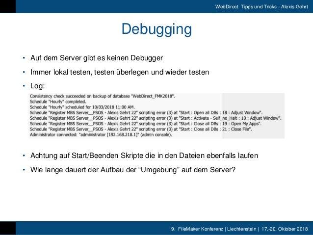 9. FileMaker Konferenz | Liechtenstein | 17.-20. Oktober 2018 WebDirect Tipps und Tricks - Alexis Gehrt Debugging • Auf de...