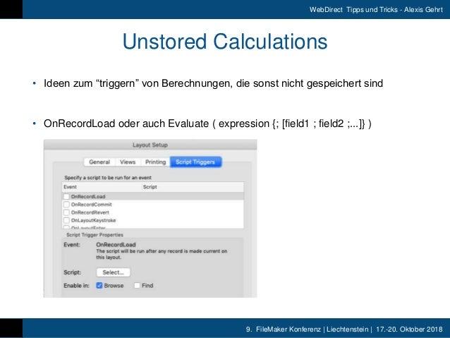 9. FileMaker Konferenz | Liechtenstein | 17.-20. Oktober 2018 WebDirect Tipps und Tricks - Alexis Gehrt Unstored Calculati...