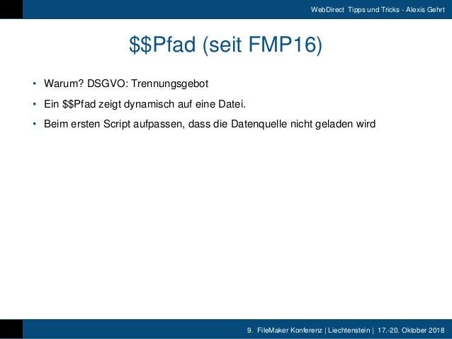 9. FileMaker Konferenz | Liechtenstein | 17.-20. Oktober 2018 WebDirect Tipps und Tricks - Alexis Gehrt $$Pfad (seit FMP16...