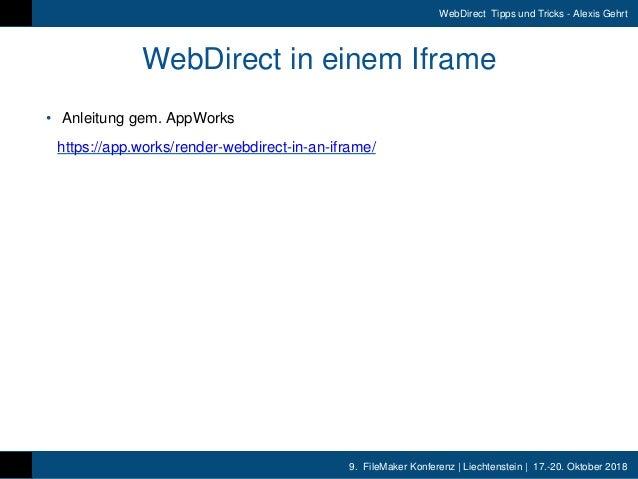 9. FileMaker Konferenz | Liechtenstein | 17.-20. Oktober 2018 WebDirect Tipps und Tricks - Alexis Gehrt WebDirect in einem...