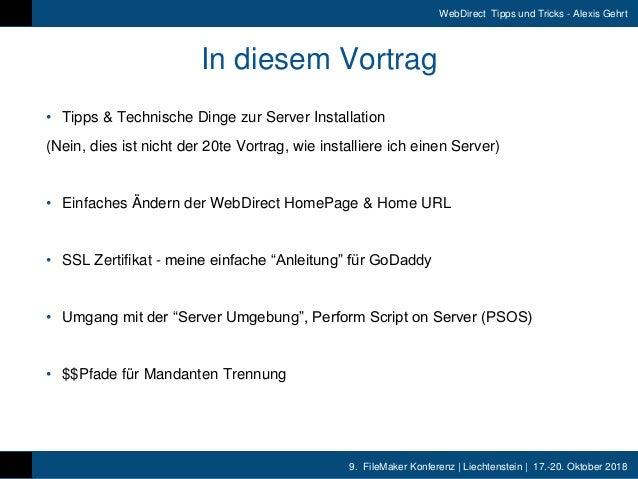 9. FileMaker Konferenz | Liechtenstein | 17.-20. Oktober 2018 WebDirect Tipps und Tricks - Alexis Gehrt In diesem Vortrag ...
