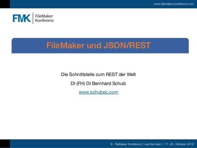 9. FileMaker Konferenz | Liechtenstein | 17.-20. Oktober 2018 www.filemaker-konferenz.com Die Schnittstelle zum REST der W...