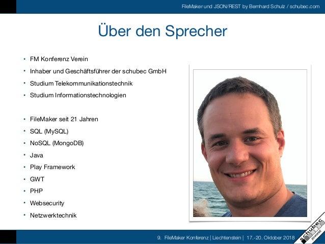 FileMaker und JSON/REST by Bernhard Schulz / schubec.com 9. FileMaker Konferenz   Liechtenstein   17.-20. Oktober 2018 Übe...