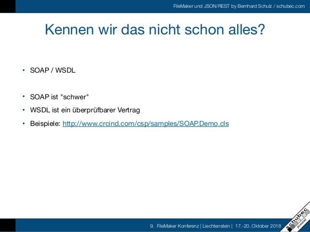 FileMaker und JSON/REST by Bernhard Schulz / schubec.com 9. FileMaker Konferenz   Liechtenstein   17.-20. Oktober 2018 Ken...