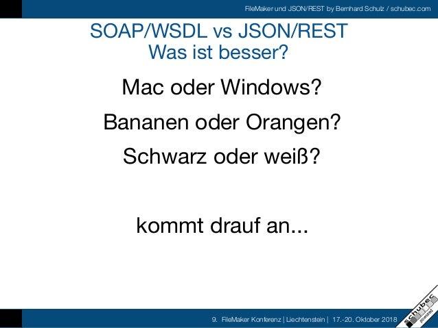 FileMaker und JSON/REST by Bernhard Schulz / schubec.com 9. FileMaker Konferenz   Liechtenstein   17.-20. Oktober 2018 SOA...