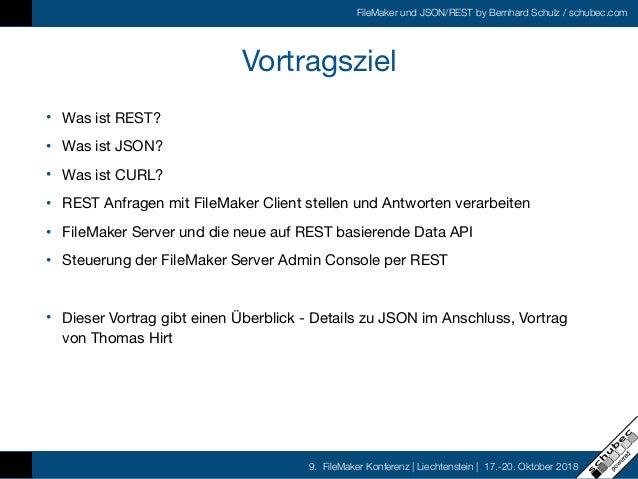 FileMaker und JSON/REST by Bernhard Schulz / schubec.com 9. FileMaker Konferenz   Liechtenstein   17.-20. Oktober 2018 Vor...