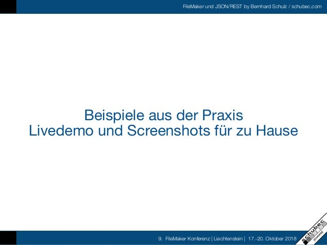 FileMaker und JSON/REST by Bernhard Schulz / schubec.com 9. FileMaker Konferenz   Liechtenstein   17.-20. Oktober 2018 Bei...