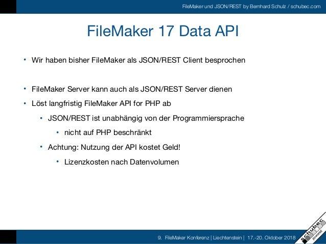 FileMaker und JSON/REST by Bernhard Schulz / schubec.com 9. FileMaker Konferenz   Liechtenstein   17.-20. Oktober 2018 Fil...