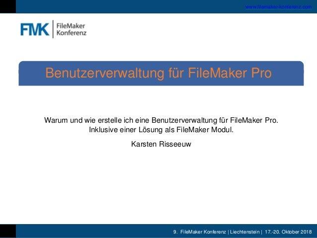 9. FileMaker Konferenz | Liechtenstein | 17.-20. Oktober 2018 www.filemaker-konferenz.com Warum und wie erstelle ich eine ...