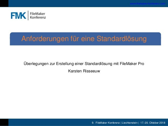 9. FileMaker Konferenz | Liechtenstein | 17.-20. Oktober 2018 www.filemaker-konferenz.com Überlegungen zur Erstellung eine...