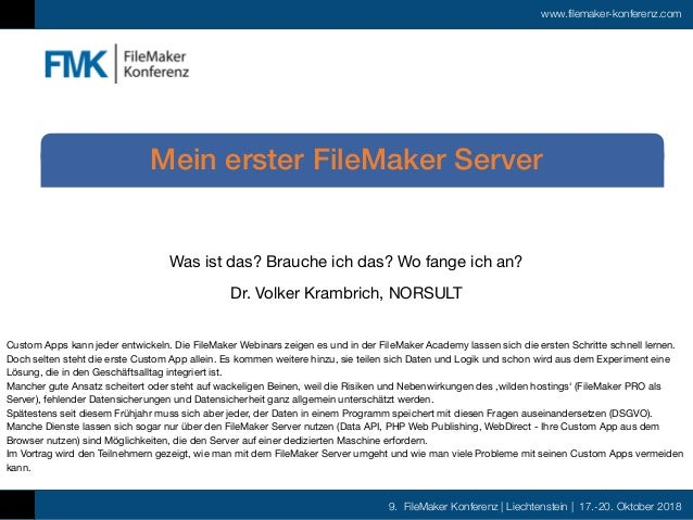 9. FileMaker Konferenz | Liechtenstein | 17.-20. Oktober 2018 www.filemaker-konferenz.com Was ist das? Brauche ich das? Wo...