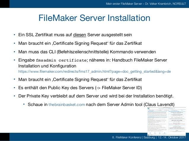 8. FileMaker Konferenz   Salzburg   12.-14. Oktober 2017 Mein erster FileMaker Server – Dr. Volker Krambrich, NORSULT File...