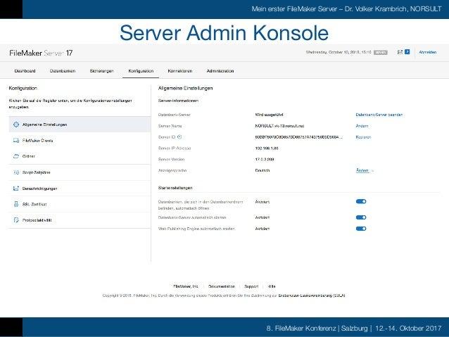 8. FileMaker Konferenz   Salzburg   12.-14. Oktober 2017 Mein erster FileMaker Server – Dr. Volker Krambrich, NORSULT Serv...