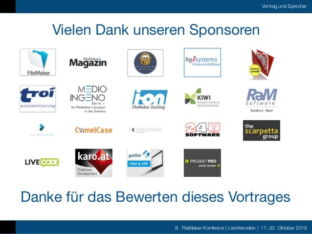 9. FileMaker Konferenz   Liechtenstein   17.-20. Oktober 2018 Vortrag und Sprecher Vielen Dank unseren Sponsoren Danke für...