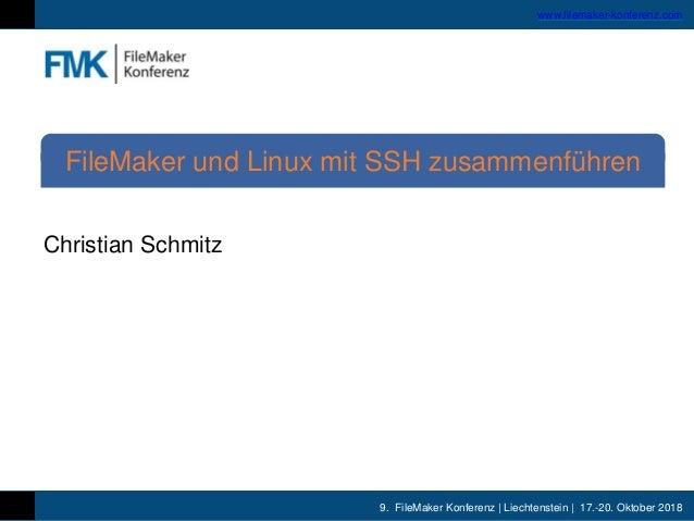 9. FileMaker Konferenz | Liechtenstein | 17.-20. Oktober 2018 www.filemaker-konferenz.com Christian Schmitz FileMaker und ...