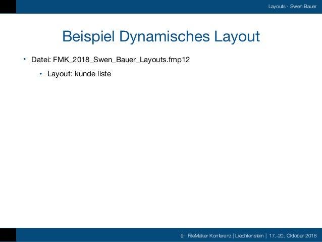 9. FileMaker Konferenz   Liechtenstein   17.-20. Oktober 2018 Layouts - Swen Bauer Beispiel Dynamisches Layout • Datei: FM...