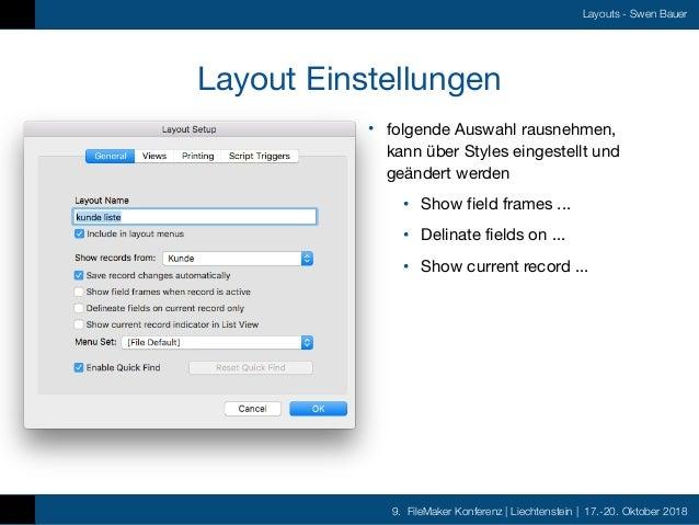 9. FileMaker Konferenz   Liechtenstein   17.-20. Oktober 2018 Layouts - Swen Bauer Layout Einstellungen • folgende Auswahl...
