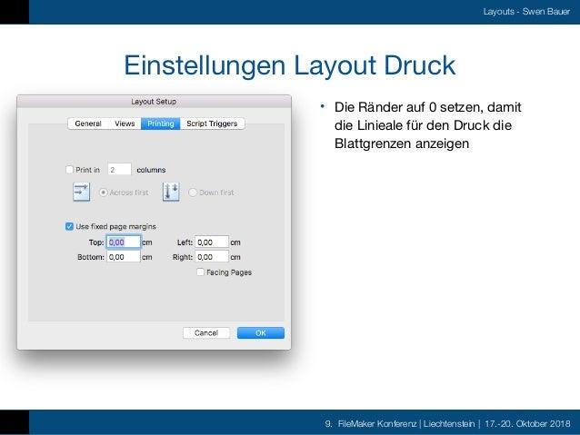 9. FileMaker Konferenz   Liechtenstein   17.-20. Oktober 2018 Layouts - Swen Bauer Einstellungen Layout Druck • Die Ränder...