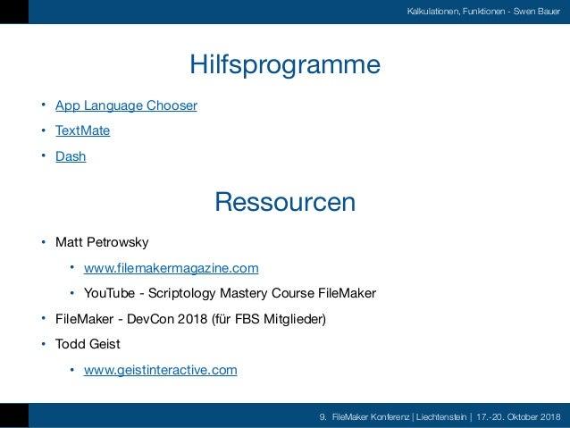 9. FileMaker Konferenz   Liechtenstein   17.-20. Oktober 2018 Kalkulationen, Funktionen - Swen Bauer Hilfsprogramme • App ...