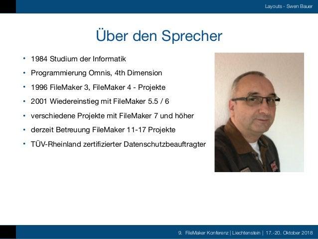 9. FileMaker Konferenz   Liechtenstein   17.-20. Oktober 2018 Layouts - Swen Bauer Über den Sprecher • 1984 Studium der In...