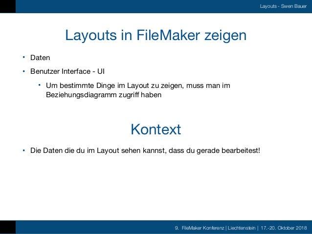9. FileMaker Konferenz   Liechtenstein   17.-20. Oktober 2018 Layouts - Swen Bauer Layouts in FileMaker zeigen • Daten  • ...