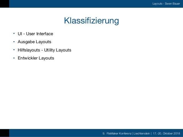 9. FileMaker Konferenz   Liechtenstein   17.-20. Oktober 2018 Layouts - Swen Bauer Klassifizierung • UI - User Interface  ...