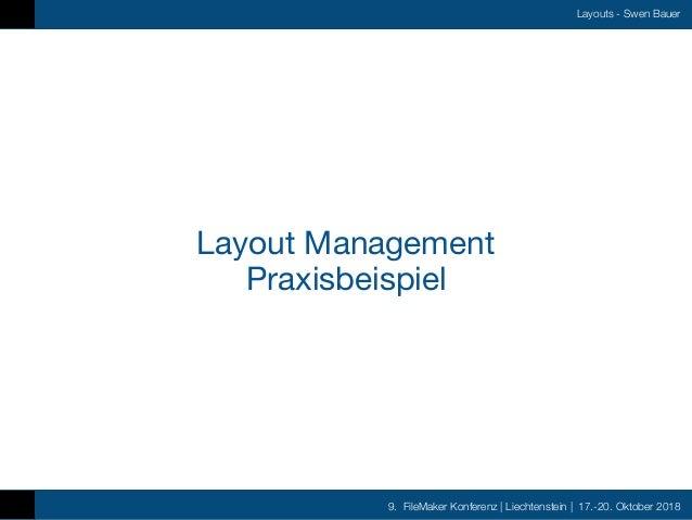 9. FileMaker Konferenz   Liechtenstein   17.-20. Oktober 2018 Layouts - Swen Bauer Layout Management  Praxisbeispiel