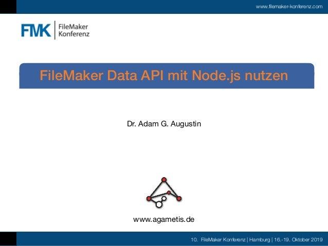 10. FileMaker Konferenz | Hamburg | 16.-19. Oktober 2019 www.filemaker-konferenz.com Dr. Adam G. Augustin FileMaker Data A...