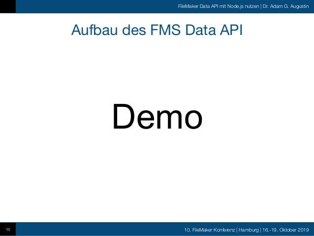 10. FileMaker Konferenz   Hamburg   16.-19. Oktober 2019 FileMaker Data API mit Node.js nutzen   Dr. Adam G. Augustin Aufb...