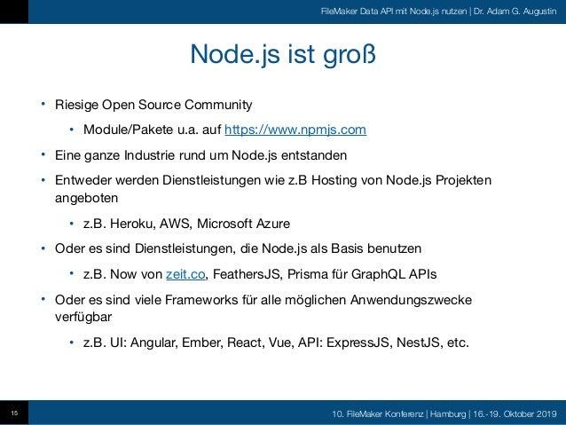 10. FileMaker Konferenz   Hamburg   16.-19. Oktober 2019 FileMaker Data API mit Node.js nutzen   Dr. Adam G. Augustin Node...