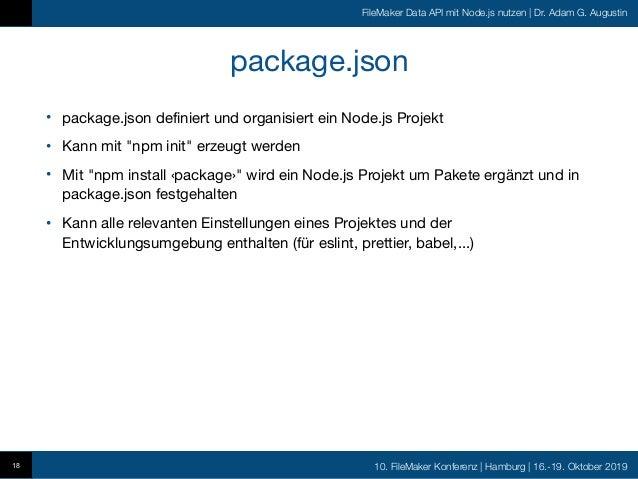 10. FileMaker Konferenz   Hamburg   16.-19. Oktober 2019 FileMaker Data API mit Node.js nutzen   Dr. Adam G. Augustin pack...