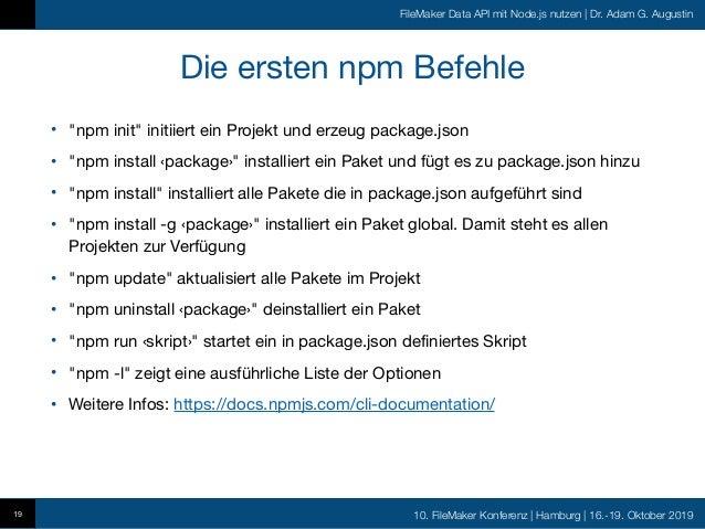 10. FileMaker Konferenz   Hamburg   16.-19. Oktober 2019 FileMaker Data API mit Node.js nutzen   Dr. Adam G. Augustin Die ...