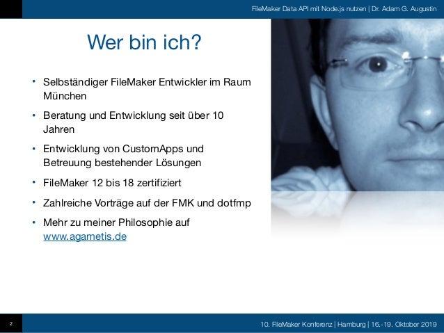 10. FileMaker Konferenz   Hamburg   16.-19. Oktober 2019 FileMaker Data API mit Node.js nutzen   Dr. Adam G. Augustin 2 We...