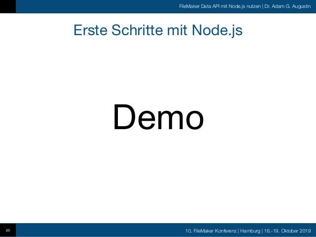 10. FileMaker Konferenz   Hamburg   16.-19. Oktober 2019 FileMaker Data API mit Node.js nutzen   Dr. Adam G. Augustin Erst...