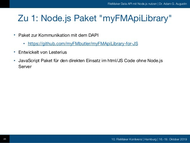 10. FileMaker Konferenz   Hamburg   16.-19. Oktober 2019 FileMaker Data API mit Node.js nutzen   Dr. Adam G. Augustin Zu 1...