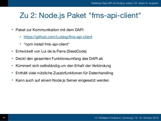 10. FileMaker Konferenz   Hamburg   16.-19. Oktober 2019 FileMaker Data API mit Node.js nutzen   Dr. Adam G. Augustin Zu 2...