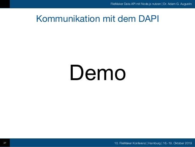 10. FileMaker Konferenz   Hamburg   16.-19. Oktober 2019 FileMaker Data API mit Node.js nutzen   Dr. Adam G. Augustin Komm...