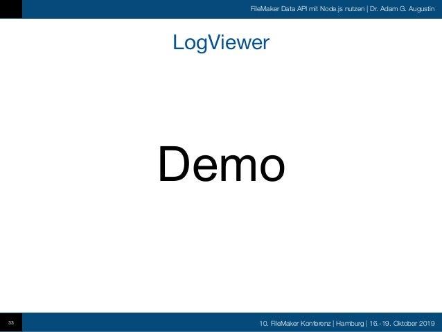 10. FileMaker Konferenz   Hamburg   16.-19. Oktober 2019 FileMaker Data API mit Node.js nutzen   Dr. Adam G. Augustin LogV...