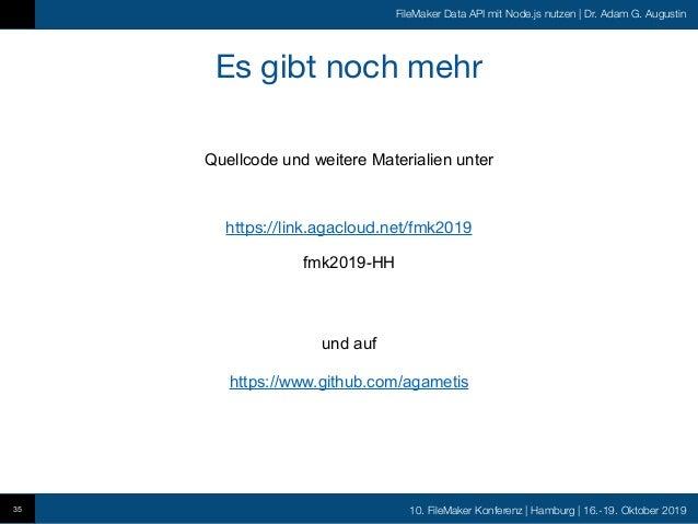 10. FileMaker Konferenz   Hamburg   16.-19. Oktober 2019 FileMaker Data API mit Node.js nutzen   Dr. Adam G. Augustin Es g...