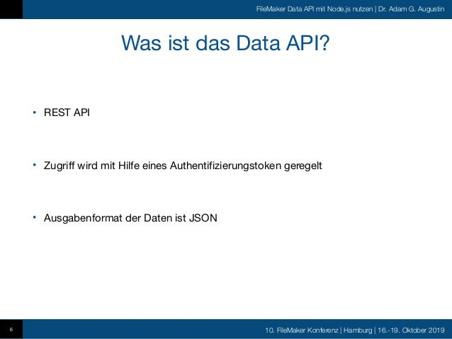 10. FileMaker Konferenz   Hamburg   16.-19. Oktober 2019 FileMaker Data API mit Node.js nutzen   Dr. Adam G. Augustin Was ...